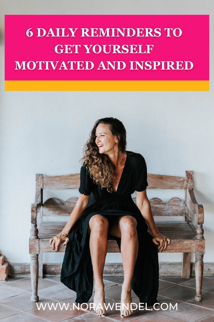 6 Daily Reminders To Get Yourself Motivated And Inspired