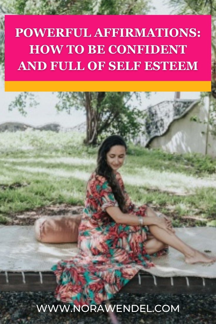 Powerful Affirmations: How To Be Confident And Full Of Self Esteem